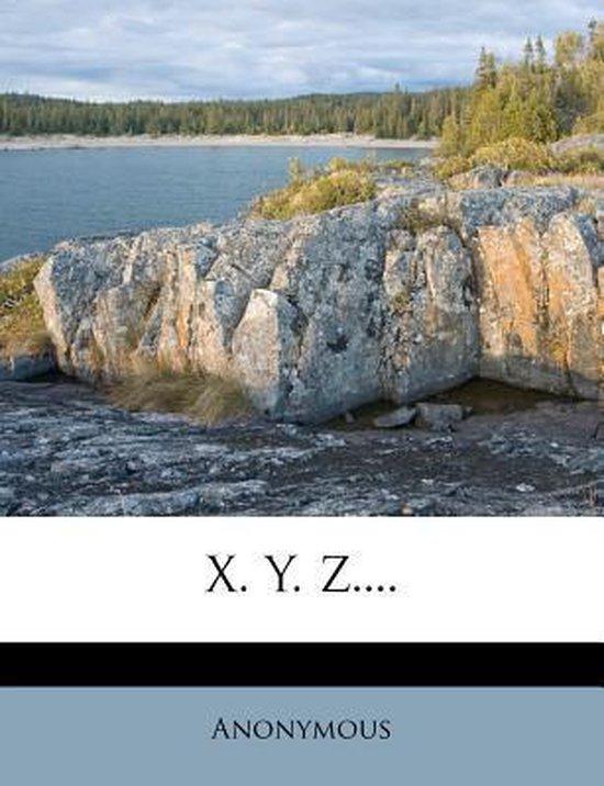 X. Y. Z....