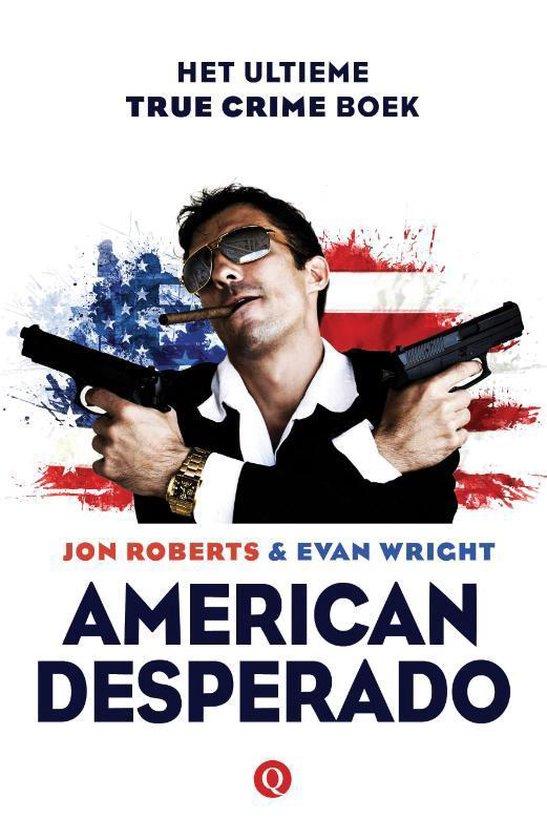American desperado. Het ultieme True Crime boek - Jon Roberts |