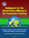 Guideposts for the United States Military in the Twenty-first Century: Airpower, Combat Lessons, Military Personnel, Advanced Weapons, Forward Presence, Forward Engagement, Information Superiority