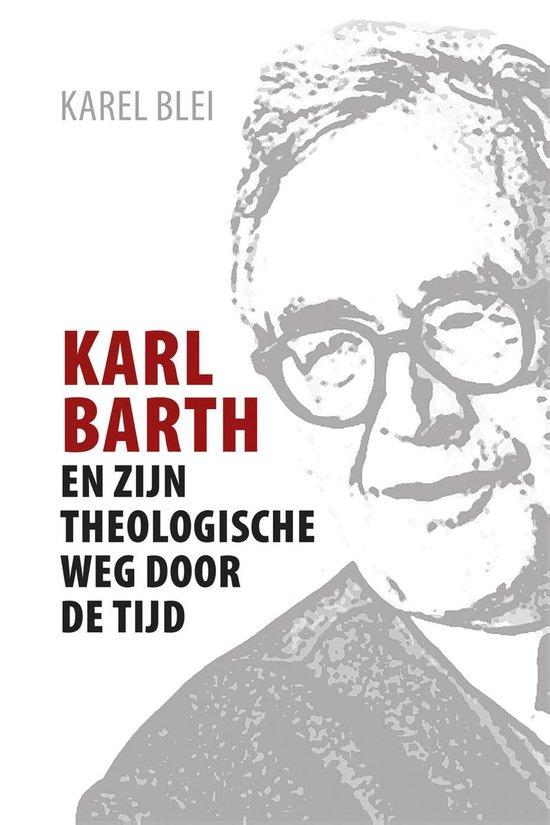 Karl Barth en zijn theologische weg door de tijd - Karel Blei |
