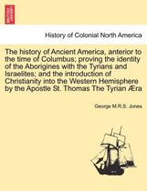 The History of Ancient America, Anterior to the Time of Columbus; Proving the Identity of the Aborigines with the Tyrians and Israelites; And the Introduction of Christianity Into the Western Hemisphere by the Apostle St. Thomas the Tyrian Aera