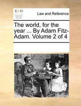 The World, for the Year ... by Adam Fitz-Adam. Volume 2 of 4