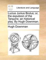Lucius Junius Brutus; Or, the Expulsion of the Tarquins