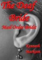 Mail Order Bride: The Deaf Bride: A Clean Historical Mail Order Bride Western Victorian Romance (Redeemed Mail Order Brides Book 15)