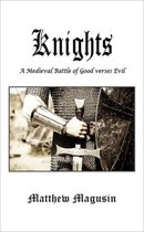 Knights. a Medieval Battle of Good Verses Evil.
