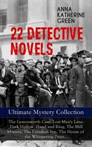 22 DETECTIVE NOVELS - Ultimate Mystery Collection: The Leavenworth Case, Lost Man's Lane, Dark Hollow, Hand and Ring, The Mill Mystery, The Forsaken Inn, The House of the Whispering Pines…