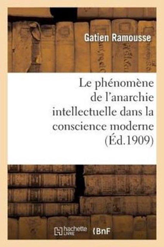 Le Ph�nom�ne de l'Anarchie Intellectuelle Dans La Conscience Moderne