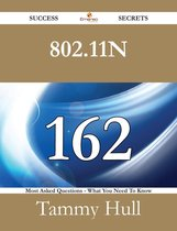 802.11n 162 Success Secrets - 162 Most Asked Questions On 802.11n - What You Need To Know