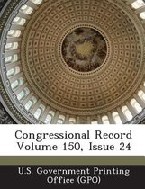 Congressional Record Volume 150, Issue 24