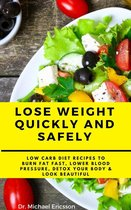 Omslag Lose Weight Quickly and Safely: Low Carb Diet Recipes to Burn Fat Fast, Lower Blood Pressure, Detox Your Body & Look Beautiful