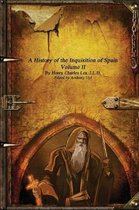 A History of the Inquisition of Spain - Volume II