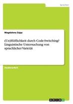 (Un)Hoeflichkeit durch Code-Switching? Linguistische Untersuchung von sprachlicher Varietat