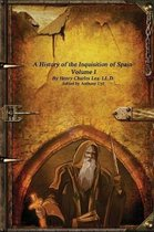 A History of the Inquisition of Spain - Volume I