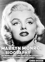 Marilyn Monroe Biography: The Inspirational Life Story of The Astonishing Hollywood's Bombshell Sex Symbol