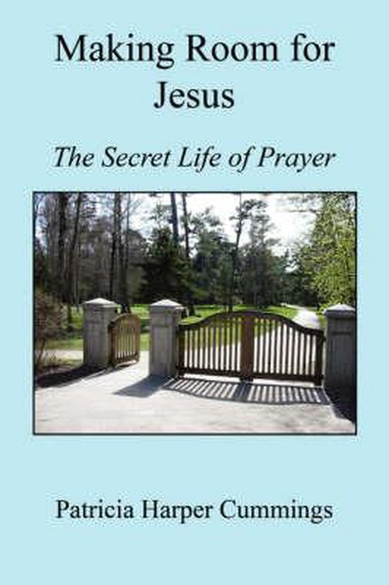 Making Room for Jesus - The Secret Life of Prayer