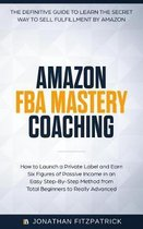 Amazon FBA Mastery Coaching: The Definitive Guide to Sell Fulfillment By Amazon