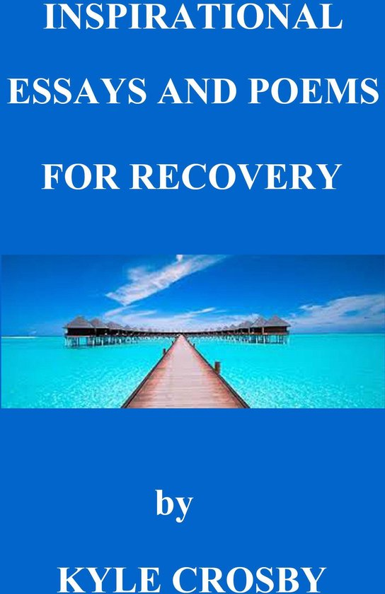 Inspirational Essays and Poems for Recovery