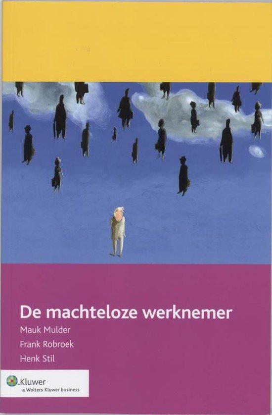 Cover van het boek 'De machteloze werknemer / druk 1' van F. Robroek en M. Mulder