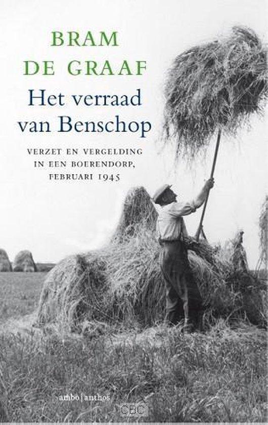 Het verraad van Benschop. Verzet en vergelding in een boerendorp, Februari 1945