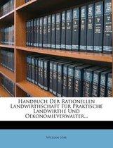 Handbuch Der Rationellen Landwirthschaft Fur Praktische Landwirthe Und Oekonomieverwalter...
