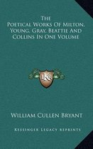The Poetical Works of Milton, Young, Gray, Beattie and Collins in One Volume