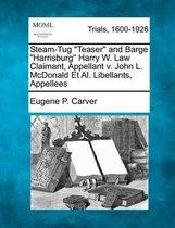 Steam-Tug Teaser and Barge Harrisburg Harry W. Law Claimant, Appellant V. John L. McDonald Et Al. Libellants, Appellees
