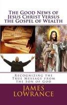 The Good News of Jesus Christ Versus the Gospel of Wealth