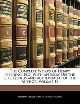 The Complete Works of Henry Fielding, Esq