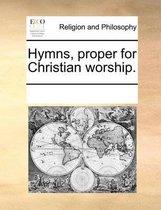 Hymns, Proper for Christian Worship.