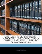 Recherches Sur La Biblioth Que Publique de L' Glise Notre-Dame de Paris Au Xiiie Si Cle