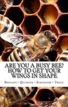 Are you a Busy Bee? How to get Your Wings in Shape