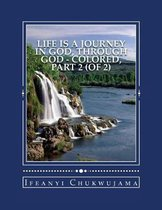 Life Is A Journey In God, Through God - Colored, Part 2 (of 2)