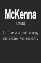 McKenna (Noun) 1. Like a normal woman, but sexier and smarter