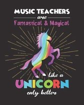 Music Teachers Are Fantastical & Magical Like A Unicorn Only Better