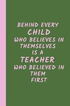 Behind Every Child Who Believes in Themselves is a Teacher Who Believed in Them First