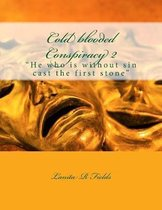 Cold blooded Conspiracy 2