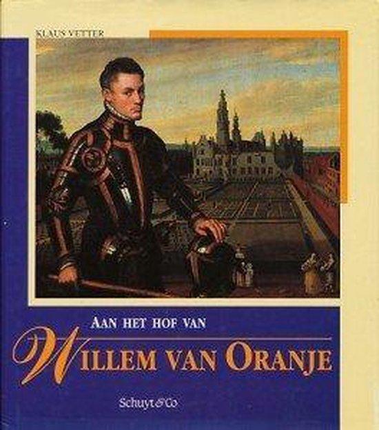 Aan het hof van willem van oranje - Klaus Vetter |