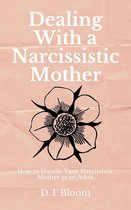 Omslag Dealing With A Narcissistic Mother: How to Handle Your Narcissistic Mother as an Adult