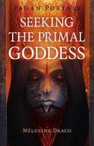 Pagan Portals - Seeking the Primal Goddess