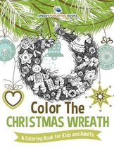 Color The Christmas Wreath - A Coloring Book for Kids and Adults