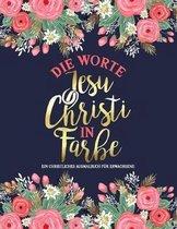 Die Worte Jesu Christi in Farbe: Ein christliches Ausmalbuch fur Erwachsene