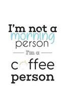 I'm not a Morning Person I'm A Coffee Person