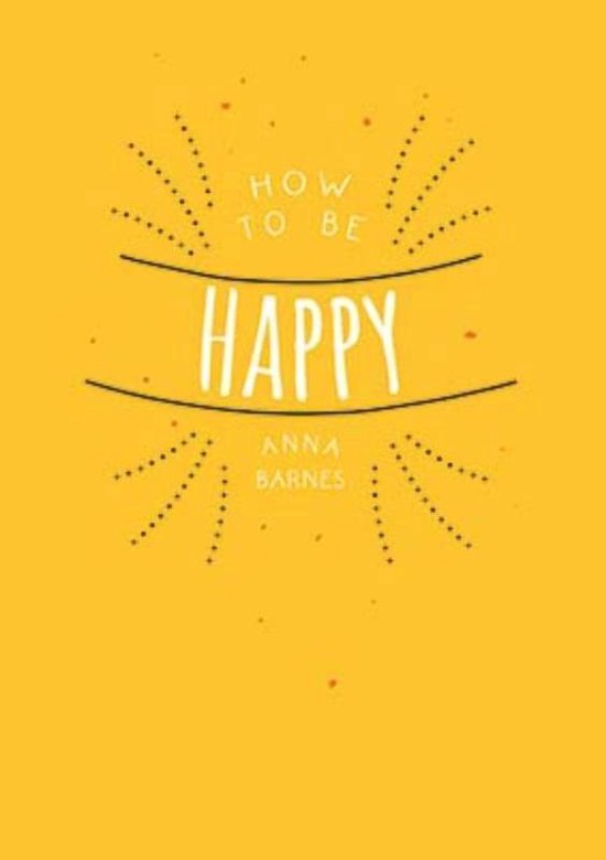 How to be happy - Anna Barnes |
