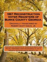 1867 Reconstruction Voter Registers of Burke County Georgia. Originally transcribed by Robert Scott Davis, Jr.