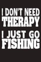 I Don't Need Therapy I Just Go Fishing