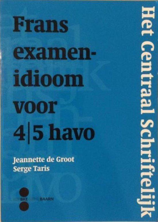 Frans Examenidioom 4 / 5 HAVO. Het centraal schriftelijk examen - J. De Groot | Fthsonline.com