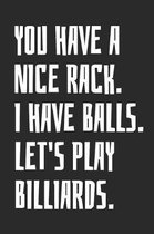 You Have A Nice Rack. I Have Balls. Let's Play Billiards