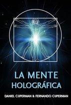 La mente holográfica : un modelo efectivo para generar cambios rápidos y perdurables