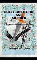 Holly, Mistletoe & Murder: A Sophie Curtiss Murder Mystery