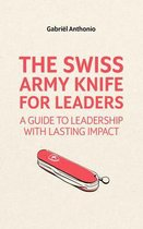 The Swiss Army Knife for Leaders: A Guide to Leadership with Lasting Impact